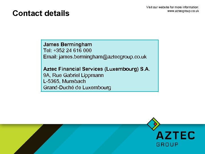 Contact details Visit our website for more information: www. aztecgroup. co. uk James Bermingham