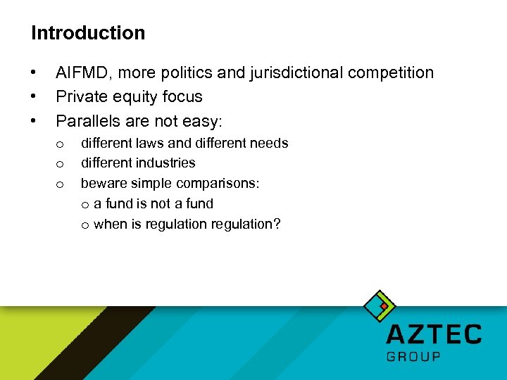 Introduction • • • AIFMD, more politics and jurisdictional competition Private equity focus Parallels