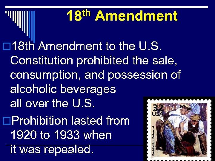 th 18 Amendment o 18 th Amendment to the U. S. Constitution prohibited the