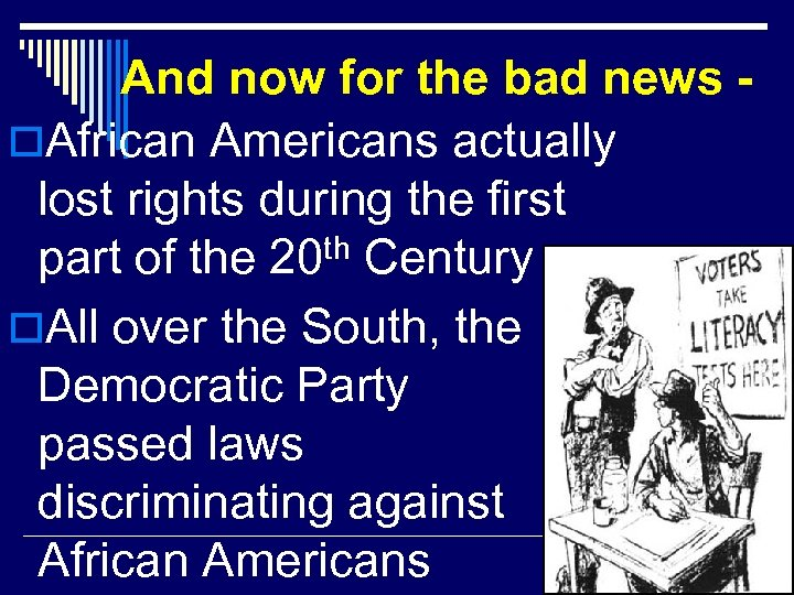 And now for the bad news o. African Americans actually lost rights during the