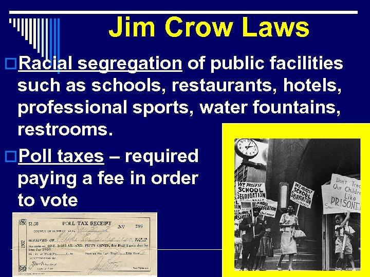 Jim Crow Laws o. Racial segregation of public facilities such as schools, restaurants, hotels,
