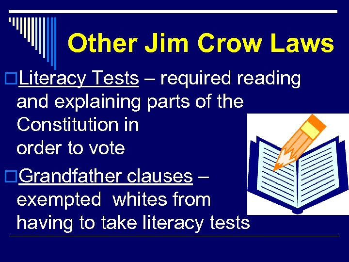 Other Jim Crow Laws o. Literacy Tests – required reading and explaining parts of