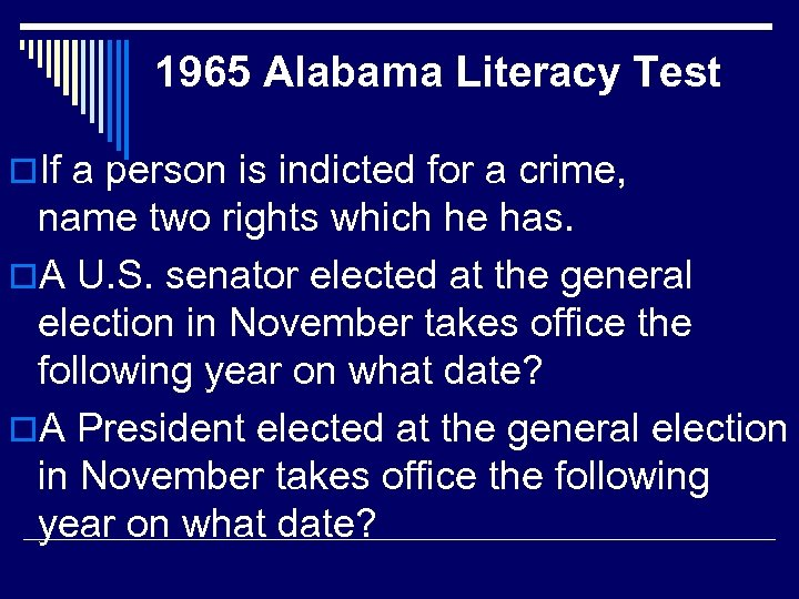 1965 Alabama Literacy Test o. If a person is indicted for a crime, name