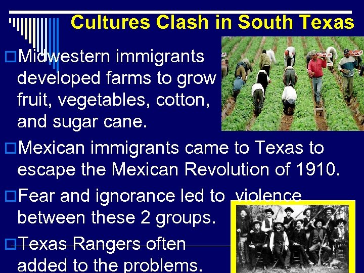 Cultures Clash in South Texas o. Midwestern immigrants developed farms to grow fruit, vegetables,