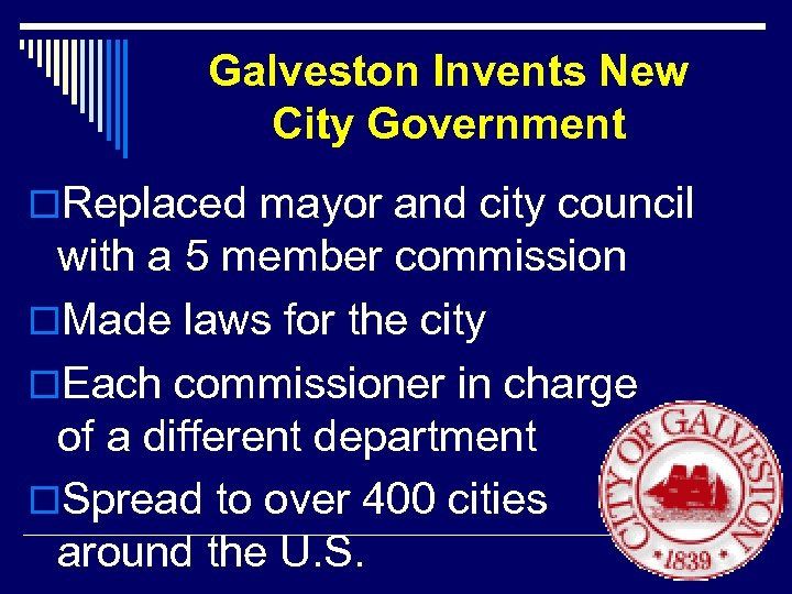 Galveston Invents New City Government o. Replaced mayor and city council with a 5