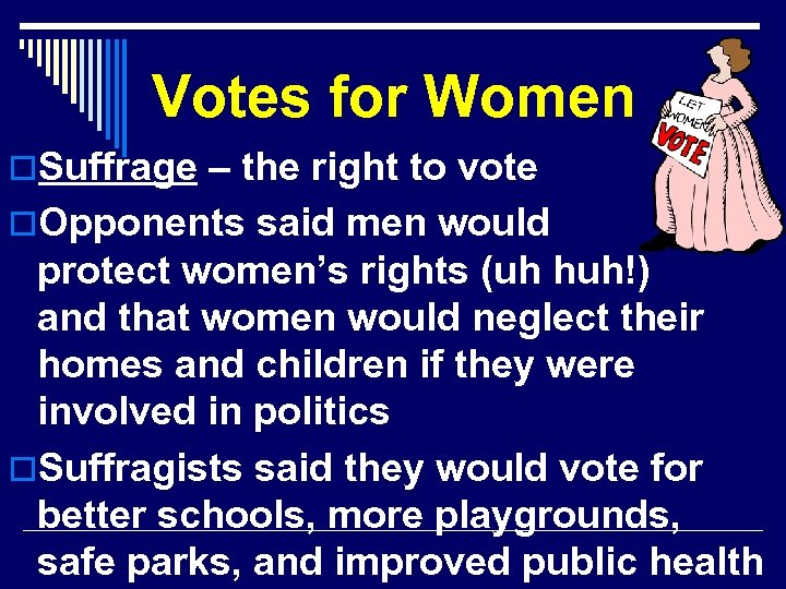 Votes for Women o. Suffrage – the right to vote o. Opponents said men