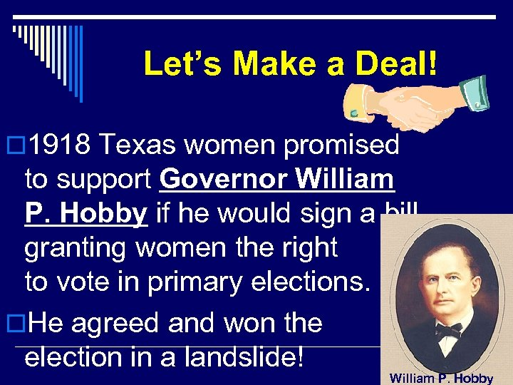 Let's Make a Deal! o 1918 Texas women promised to support Governor William P.