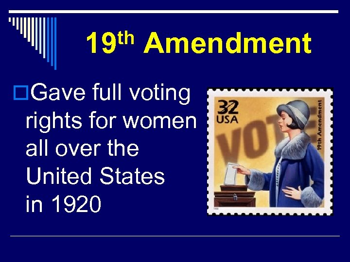 th 19 Amendment o. Gave full voting rights for women all over the United