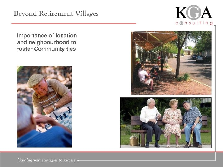 Beyond Retirement Villages Importance of location and neighbourhood to foster Community ties Guiding your