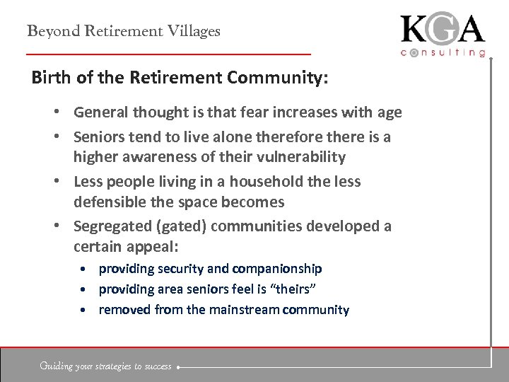 Beyond Retirement Villages Birth of the Retirement Community: • General thought is that fear