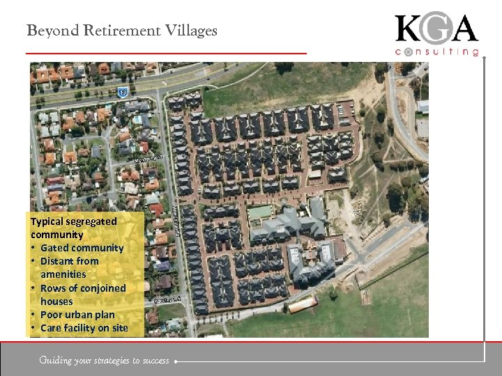 Beyond Retirement Villages Typical segregated community • Gated community • Distant from amenities •