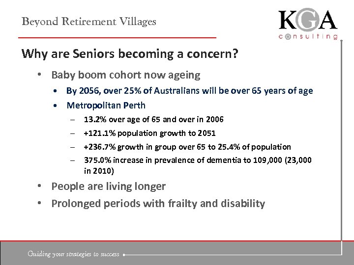 Beyond Retirement Villages Why are Seniors becoming a concern? • Baby boom cohort now