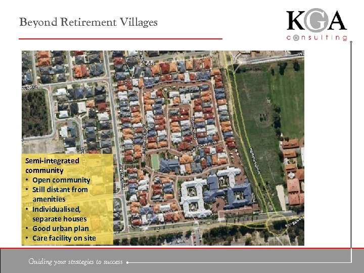 Beyond Retirement Villages Semi-integrated community • Open community • Still distant from amenities •