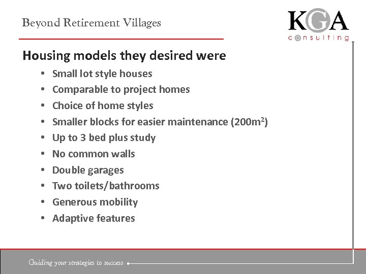 Beyond Retirement Villages Housing models they desired were • • • Small lot style