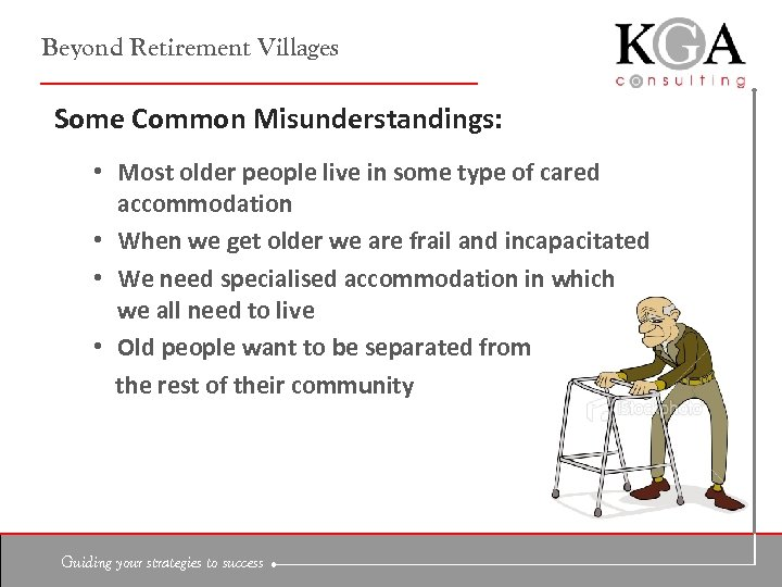 Beyond Retirement Villages Some Common Misunderstandings: • Most older people live in some type