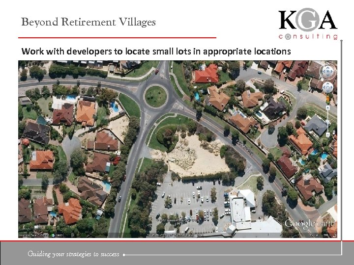 Beyond Retirement Villages Work with developers to locate small lots in appropriate locations Guiding