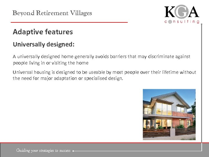 Beyond Retirement Villages Adaptive features Universally designed: A universally designed home generally avoids barriers