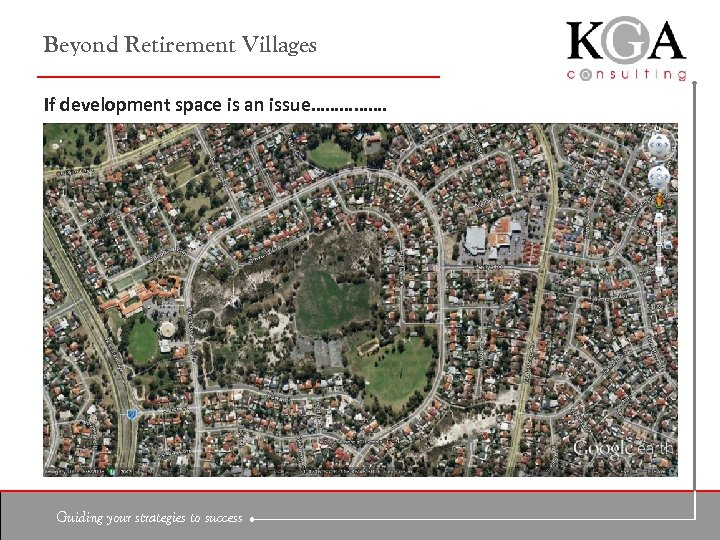 Beyond Retirement Villages If development space is an issue……………. Guiding your strategies to success