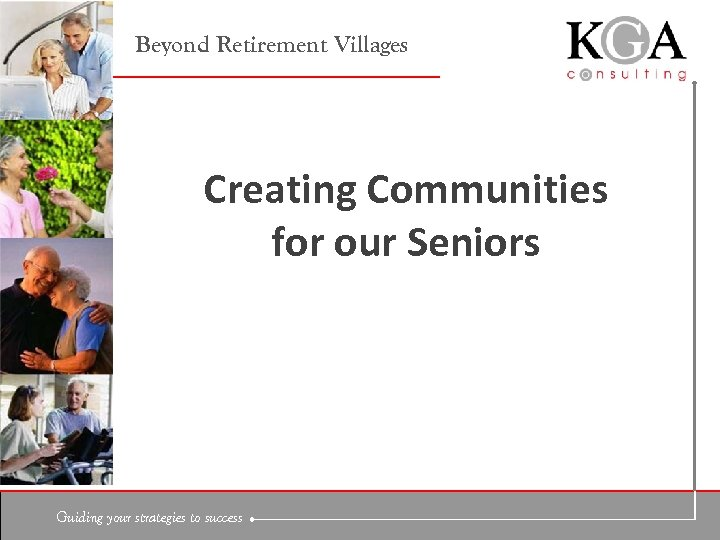 Beyond Retirement Villages Creating Communities for our Seniors Guiding your strategies to success
