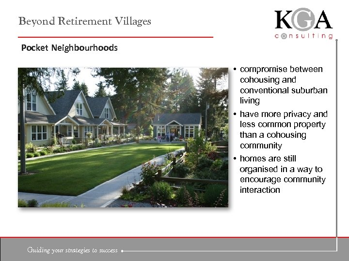 Beyond Retirement Villages Pocket Neighbourhoods • compromise between cohousing and conventional suburban living •