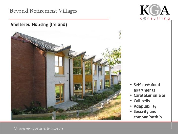 Beyond Retirement Villages Sheltered Housing (Ireland) • Self contained apartments • Caretaker on site