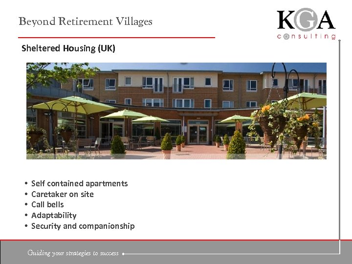 Beyond Retirement Villages Sheltered Housing (UK) • • • Self contained apartments Caretaker on