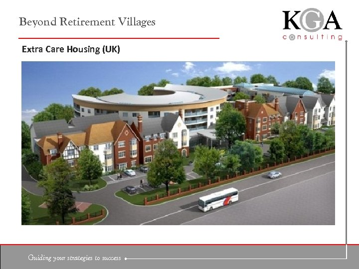 Beyond Retirement Villages Extra Care Housing (UK) Guiding your strategies to success