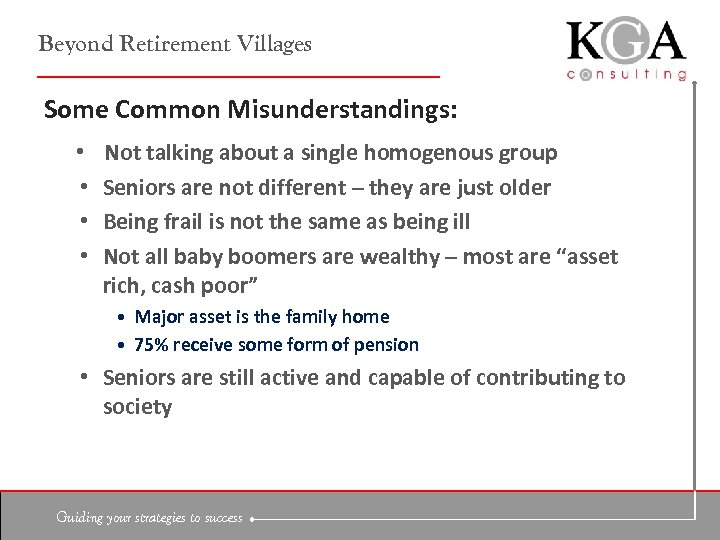 Beyond Retirement Villages Some Common Misunderstandings: • • Not talking about a single homogenous
