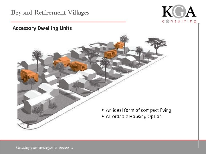 Beyond Retirement Villages Accessory Dwelling Units • An ideal form of compact living •