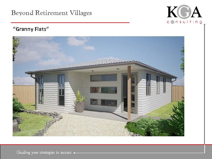 "Beyond Retirement Villages ""Granny Flats"" Guiding your strategies to success"