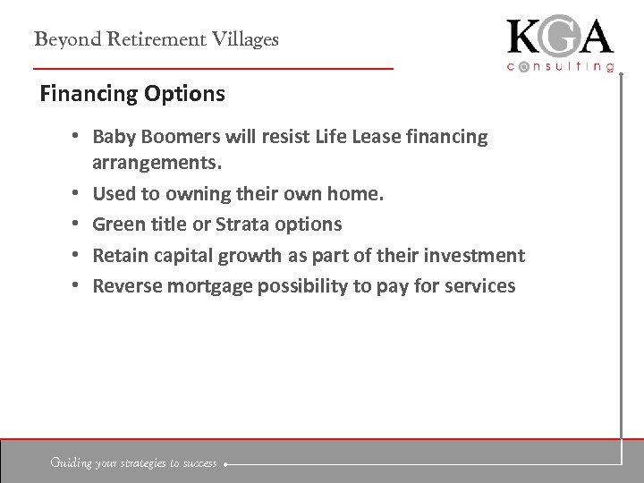 Beyond Retirement Villages Financing Options • Baby Boomers will resist Life Lease financing arrangements.