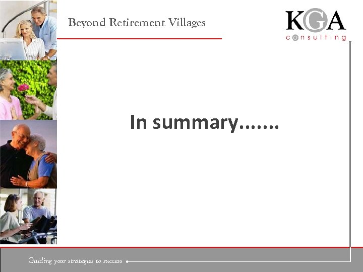Beyond Retirement Villages In summary. . . . Guiding your strategies to success