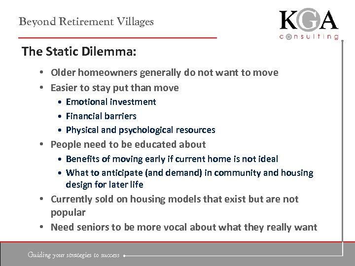 Beyond Retirement Villages The Static Dilemma: • Older homeowners generally do not want to