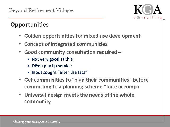 Beyond Retirement Villages Opportunities • Golden opportunities for mixed use development • Concept of