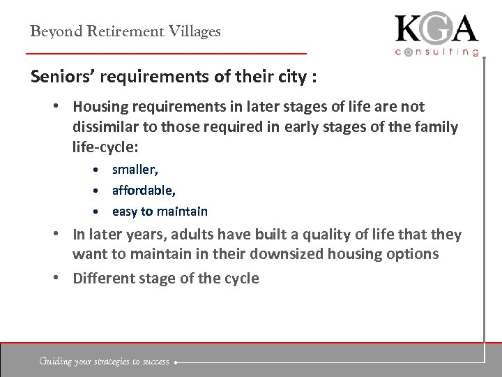 Beyond Retirement Villages Seniors' requirements of their city : • Housing requirements in later