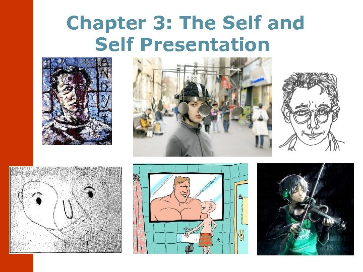 Chapter 3: The Self and Self Presentation