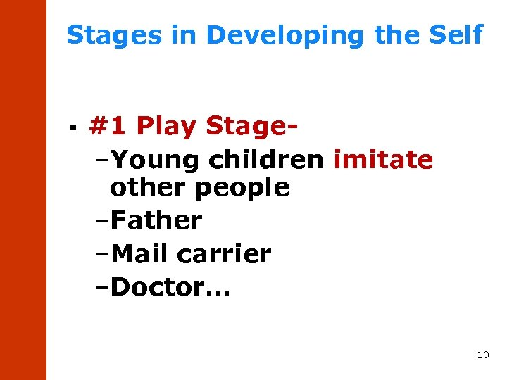 Stages in Developing the Self § #1 Play Stage–Young children imitate other people –Father