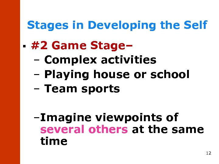 Stages in Developing the Self § #2 Game Stage– – Complex activities – Playing