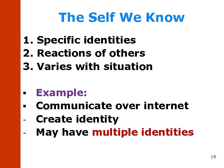 The Self We Know 1. Specific identities 2. Reactions of others 3. Varies with