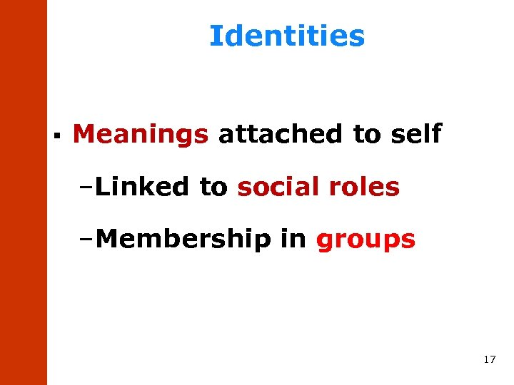 Identities § Meanings attached to self –Linked to social roles –Membership in groups 17