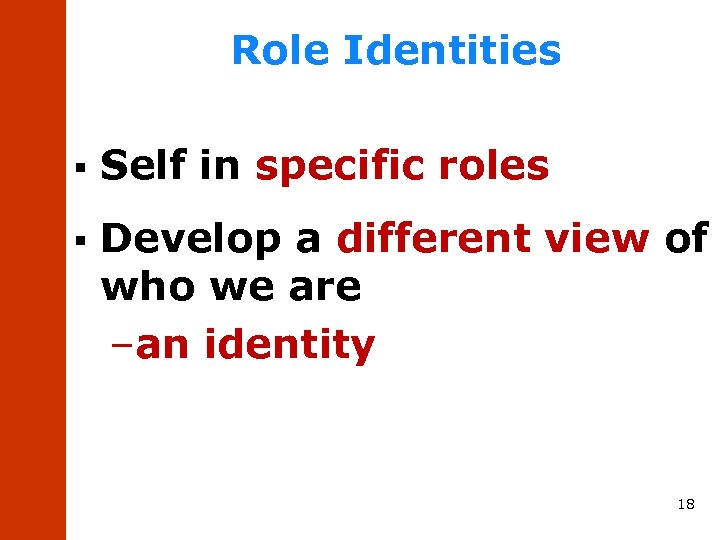 Role Identities § Self in specific roles § Develop a different view of who
