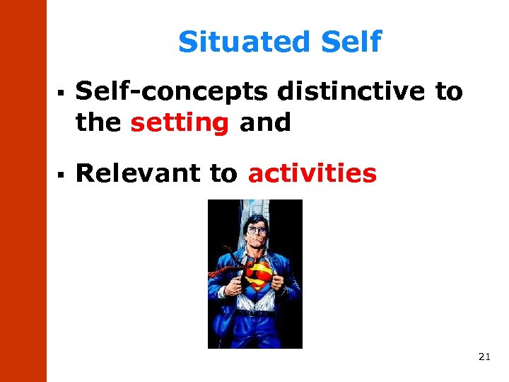 Situated Self § Self-concepts distinctive to the setting and § Relevant to activities 21