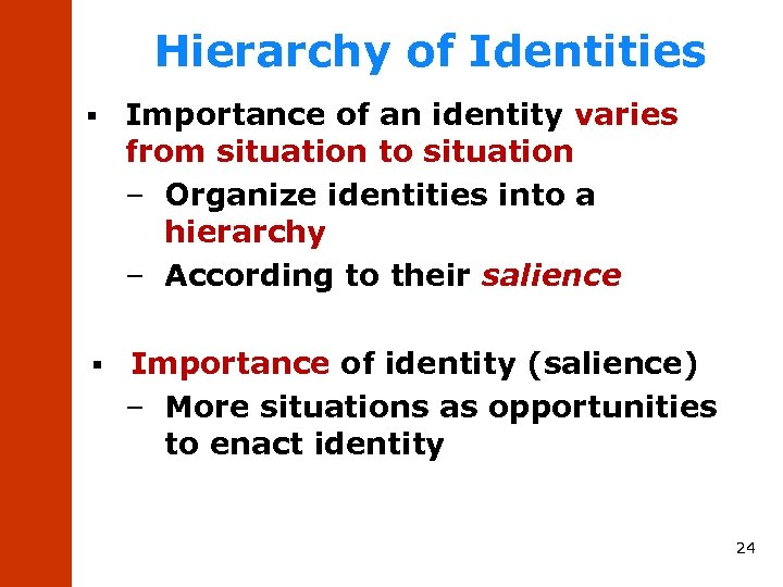 Hierarchy of Identities § Importance of an identity varies from situation to situation –