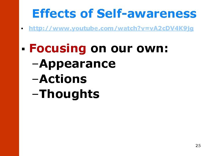 Effects of Self-awareness § § http: //www. youtube. com/watch? v=v. A 2 c. DV