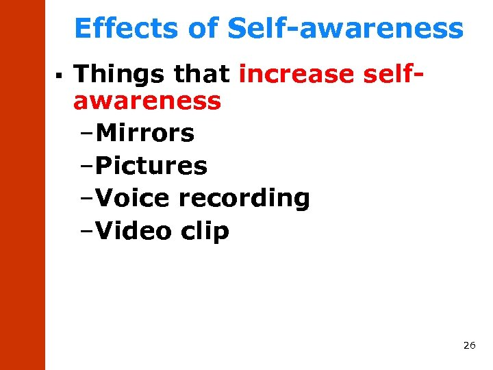 Effects of Self-awareness § Things that increase selfawareness –Mirrors –Pictures –Voice recording –Video clip