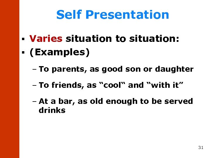 Self Presentation Varies situation to situation: § (Examples) § – To parents, as good