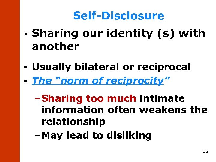 Self-Disclosure § Sharing our identity (s) with another Usually bilateral or reciprocal § The