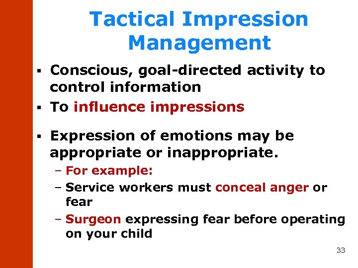 Tactical Impression Management Conscious, goal-directed activity to control information § To influence impressions §