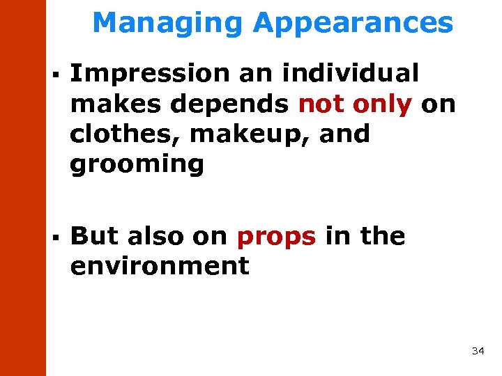 Managing Appearances § Impression an individual makes depends not only on clothes, makeup, and