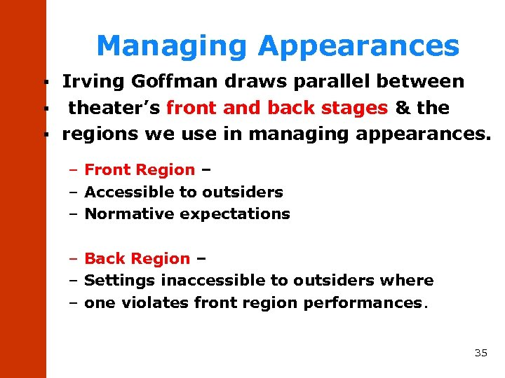 Managing Appearances Irving Goffman draws parallel between § theater's front and back stages &